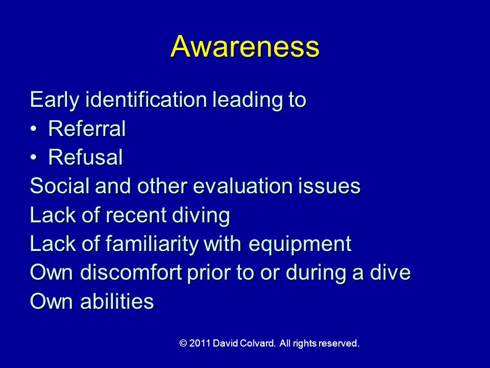 Awareness Early identification leading to ReferralReferral RefusalRefusal Social and other evaluation issues Lack of recent diving Lack of familiarity