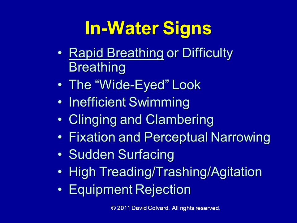 © 2011 David Colvard. All rights reserved. In-Water Signs Rapid Breathing or Difficulty BreathingRapid Breathing or Difficulty Breathing The Wide-Eyed