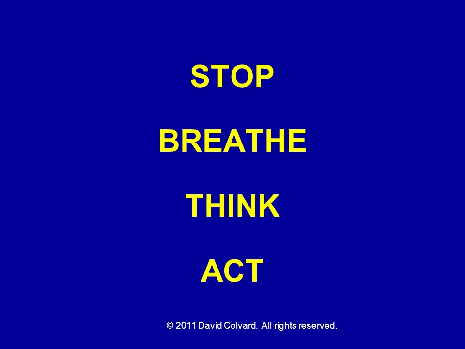 © 2011 David Colvard. All rights reserved. STOP BREATHE THINK ACT