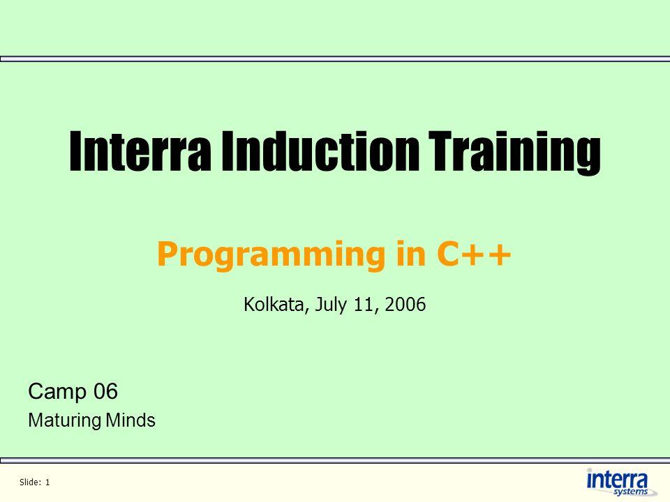 Slide: 1 Interra Induction Training Programming in C++ Kolkata, July 11, 2006 Camp 06 Maturing Minds