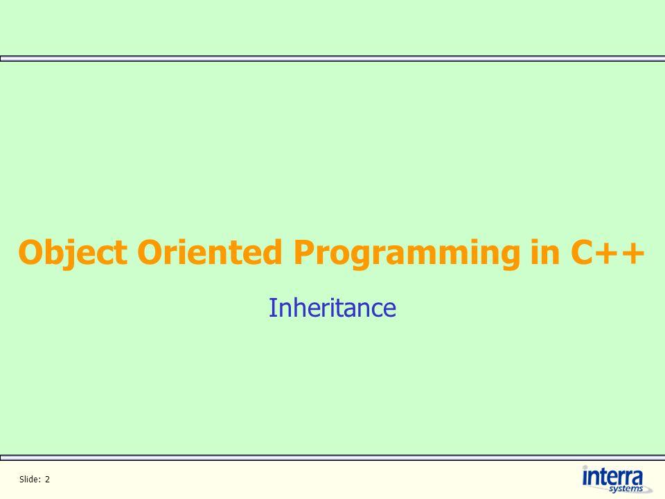Slide: 2 Object Oriented Programming in C++ Inheritance