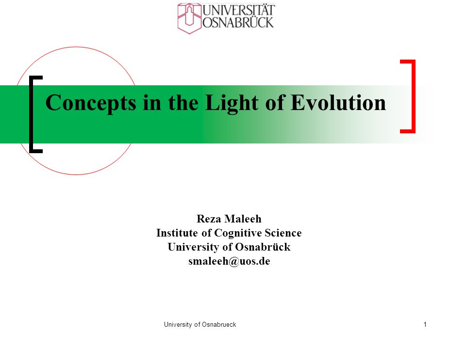 Concepts in the Light of Evolution Reza Maleeh Institute of Cognitive Science University of Osnabrück smaleeh@uos.de University of Osnabrueck1