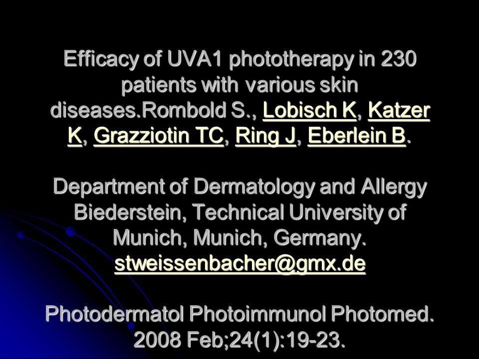 Efficacy of UVA1 phototherapy in 230 patients with various skin diseases.Rombold S., Lobisch K, Katzer K, Grazziotin TC, Ring J, Eberlein B. Departmen