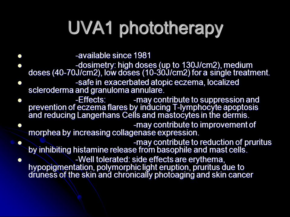 UVA1 phototherapy -available since 1981 -available since 1981 -dosimetry: high doses (up to 130J/cm2), medium doses (40-70J/cm2), low doses (10-30J/cm