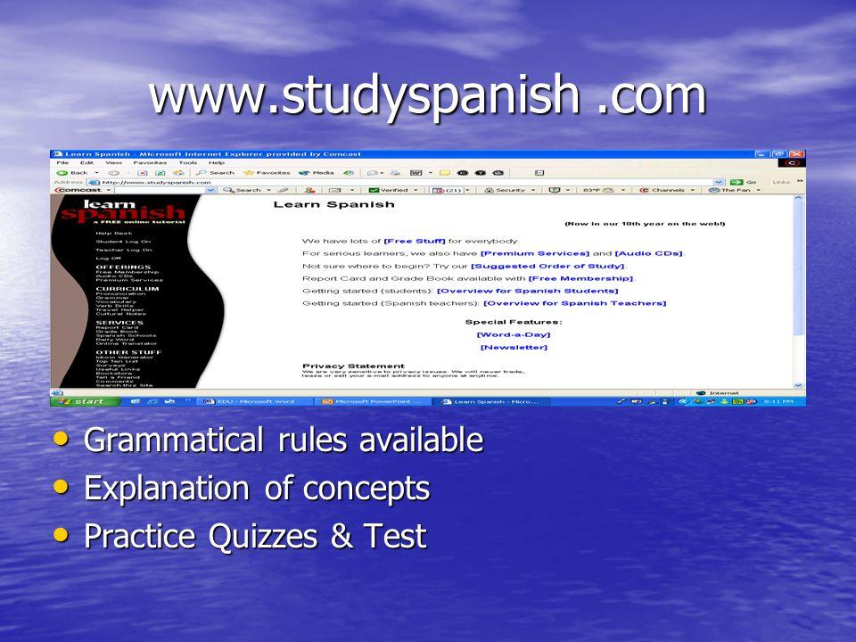 www.studyspanish.com Grammatical rules available Grammatical rules available Explanation of concepts Explanation of concepts Practice Quizzes & Test Practice Quizzes & Test
