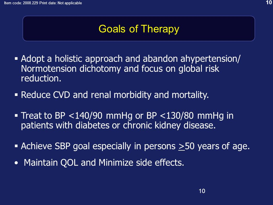 10 Item code: 2008.229 Print date: Not applicable 10 Goals of Therapy Adopt a holistic approach and abandon ahypertension/ Normotension dichotomy and focus on global risk reduction.