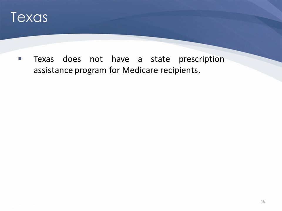Revised 02/02/2011 Texas Texas does not have a state prescription assistance program for Medicare recipients.