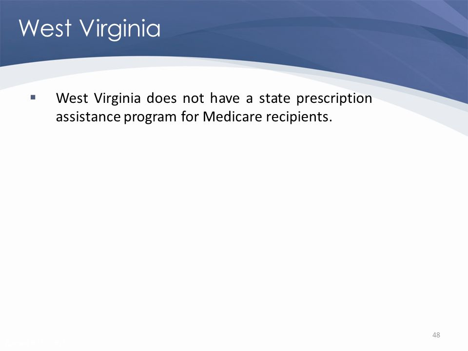 Revised 02/02/2011 West Virginia West Virginia does not have a state prescription assistance program for Medicare recipients.