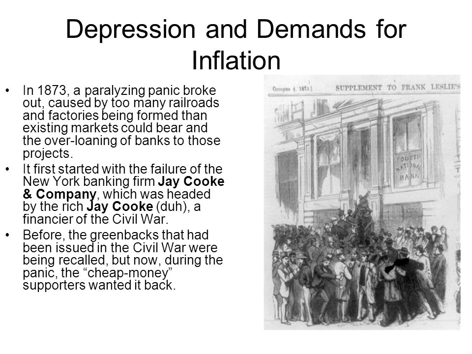 Depression and Demands for Inflation In 1873, a paralyzing panic broke out, caused by too many railroads and factories being formed than existing mark