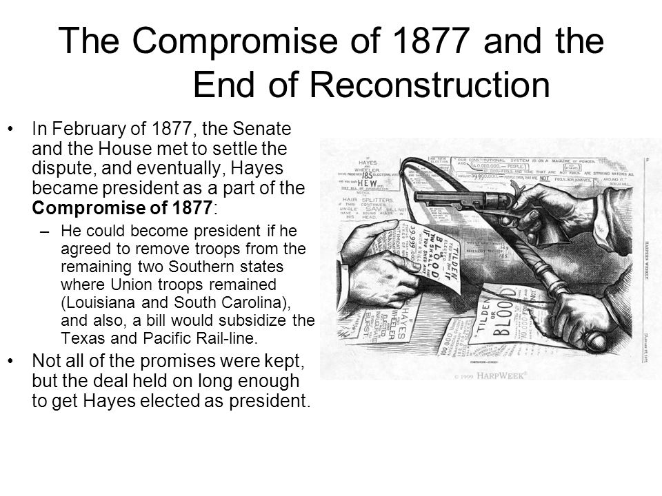 The Compromise of 1877 and the End of Reconstruction In February of 1877, the Senate and the House met to settle the dispute, and eventually, Hayes be