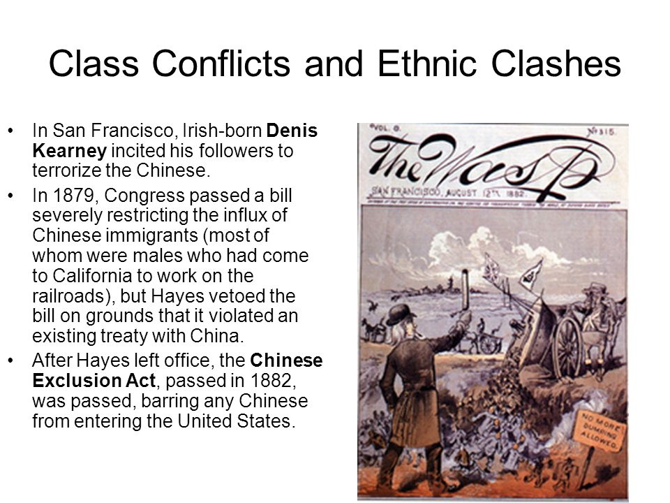 Class Conflicts and Ethnic Clashes In San Francisco, Irish-born Denis Kearney incited his followers to terrorize the Chinese. In 1879, Congress passed