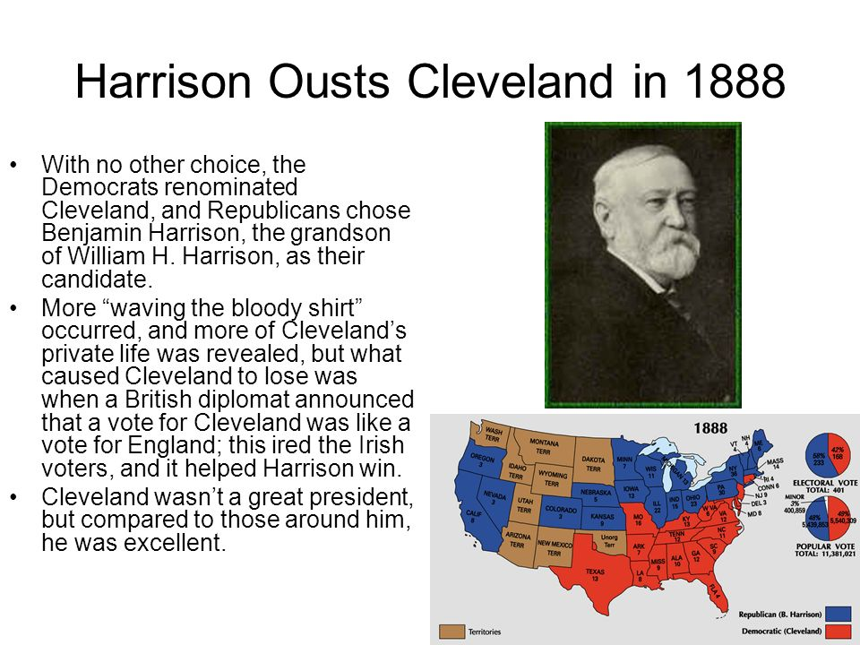 Harrison Ousts Cleveland in 1888 With no other choice, the Democrats renominated Cleveland, and Republicans chose Benjamin Harrison, the grandson of W