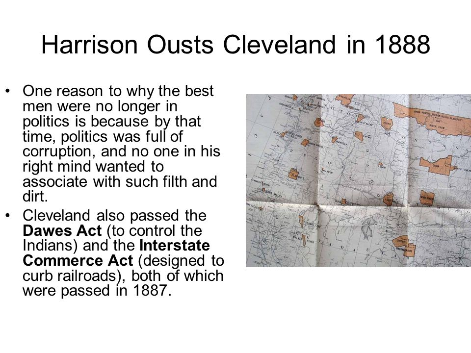 Harrison Ousts Cleveland in 1888 One reason to why the best men were no longer in politics is because by that time, politics was full of corruption, a