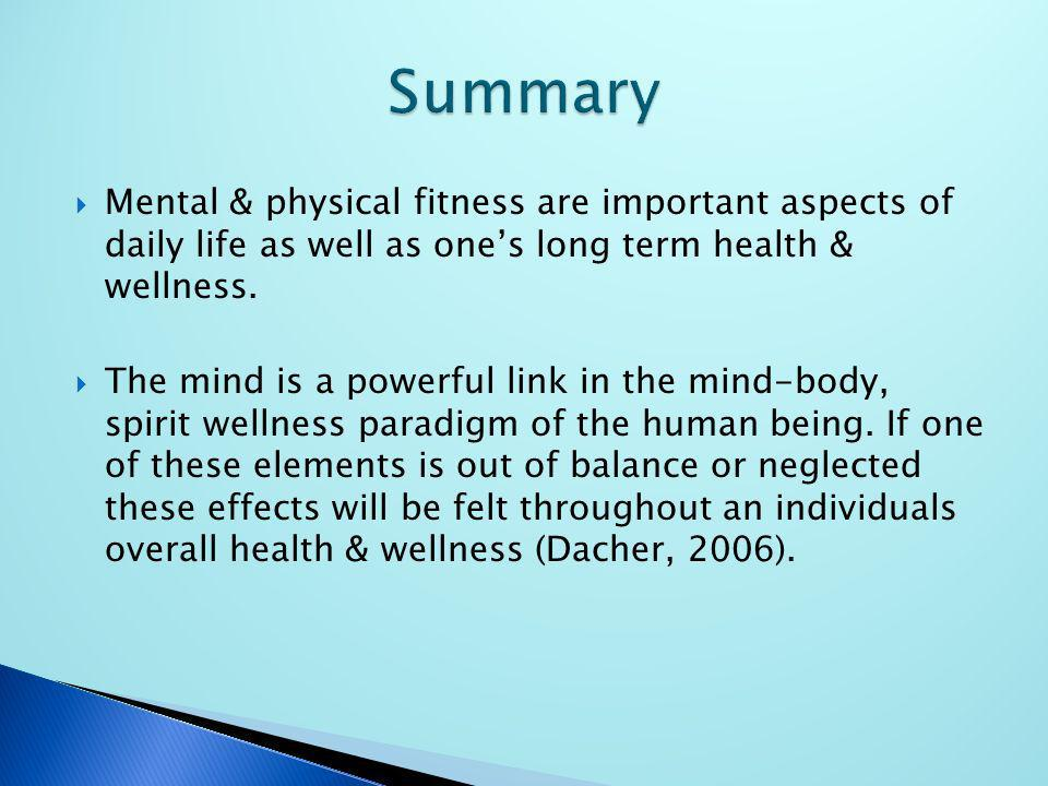 Mental & physical fitness are important aspects of daily life as well as ones long term health & wellness. The mind is a powerful link in the mind-bod