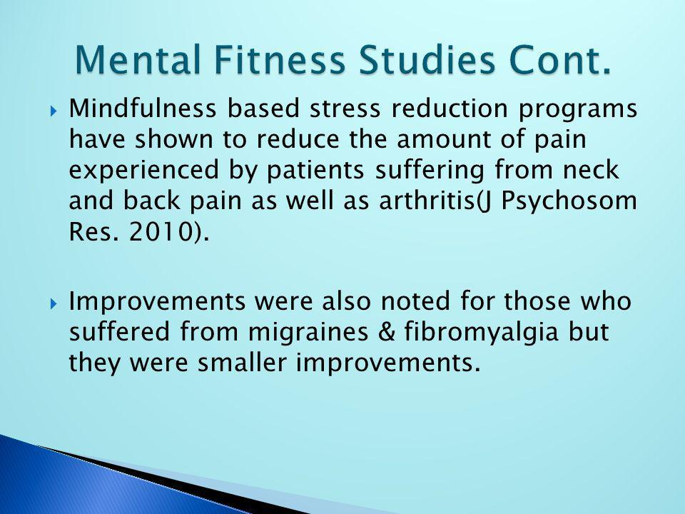 Mindfulness based stress reduction programs have shown to reduce the amount of pain experienced by patients suffering from neck and back pain as well