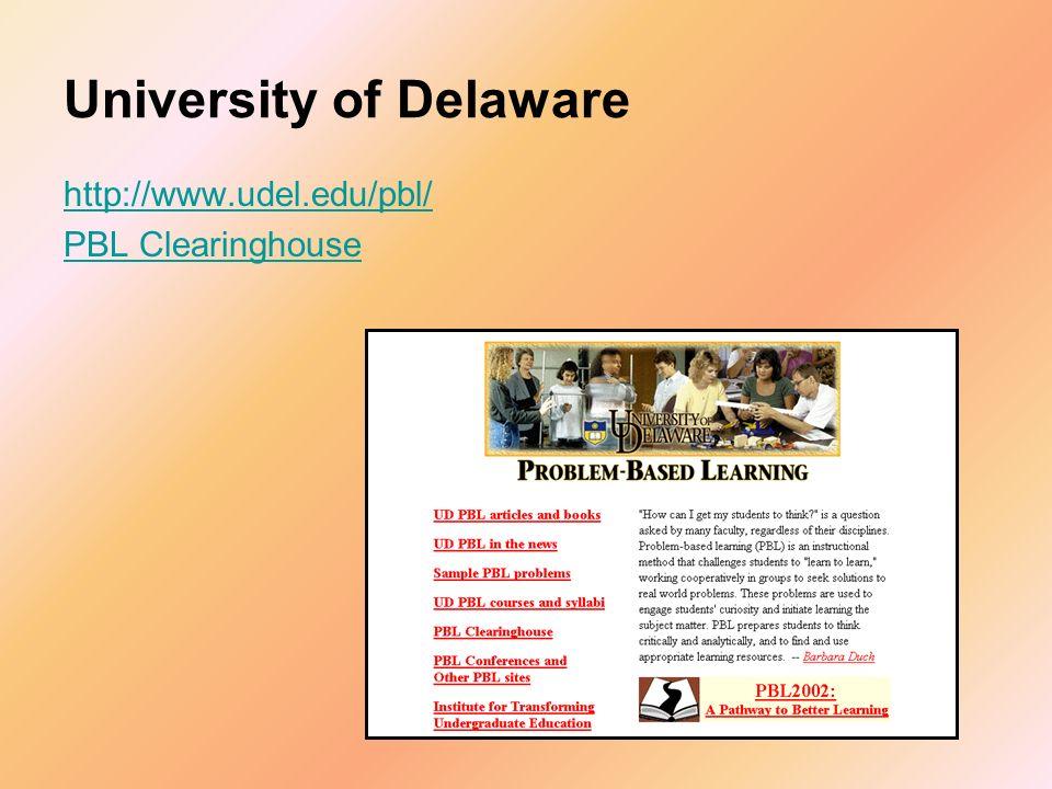 University of Delaware http://www.udel.edu/pbl/ PBL Clearinghouse
