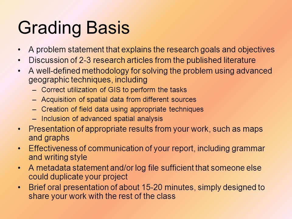 Grading Basis A problem statement that explains the research goals and objectives Discussion of 2-3 research articles from the published literature A