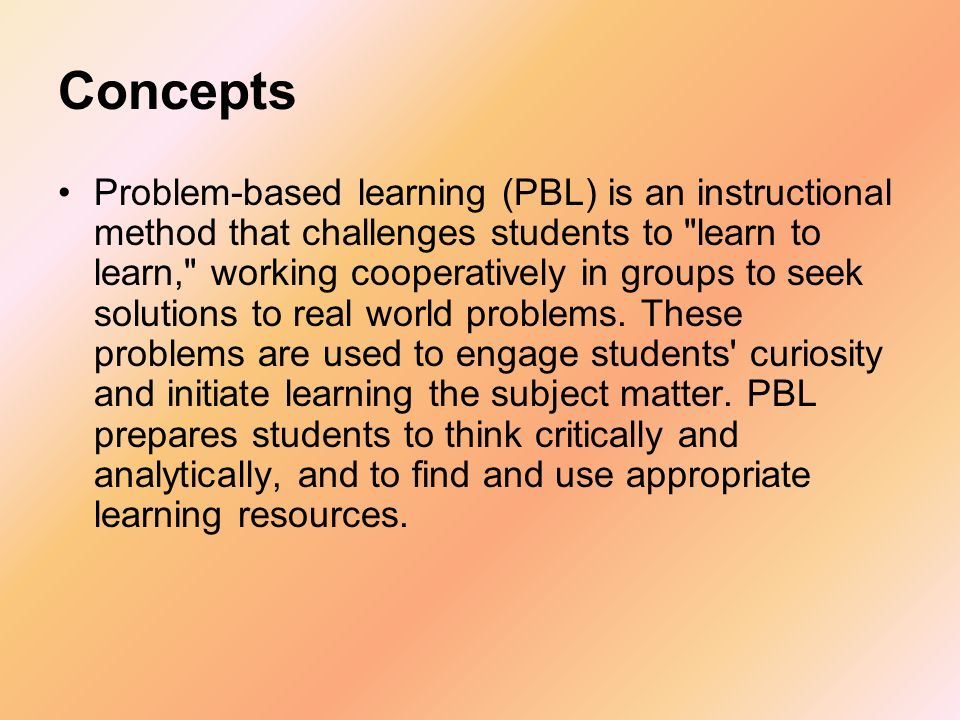 Concepts Problem-based learning (PBL) is an instructional method that challenges students to
