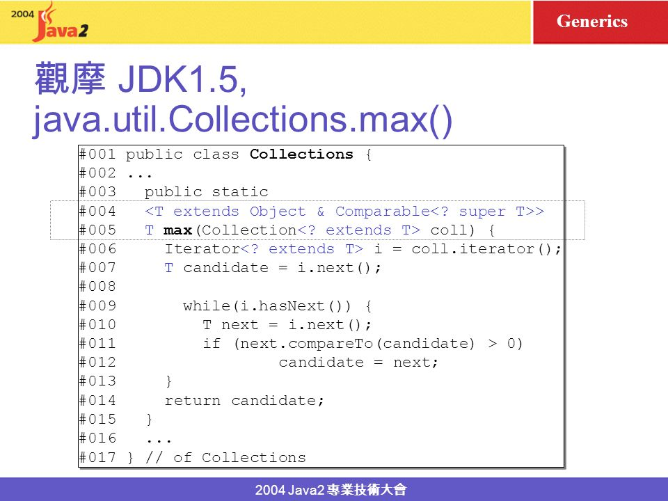 2004 Java2 JDK1.4, java.util.Collections.max() #001 public class Collections { #002...
