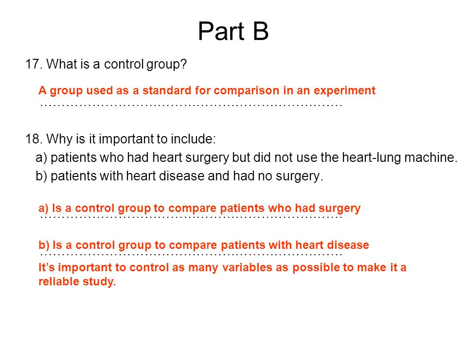 Part B 17. What is a control group? ……………………………………………………………. 18. Why is it important to include: a) patients who had heart surgery but did not use the