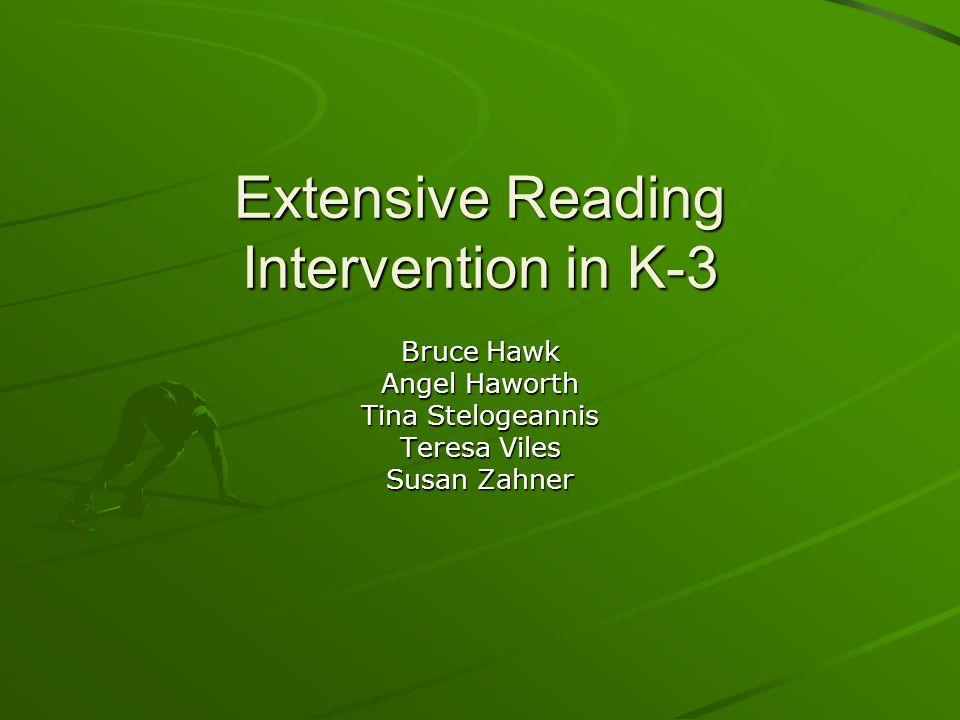 Extensive Reading Intervention in K-3 Bruce Hawk Angel Haworth Tina Stelogeannis Teresa Viles Susan Zahner