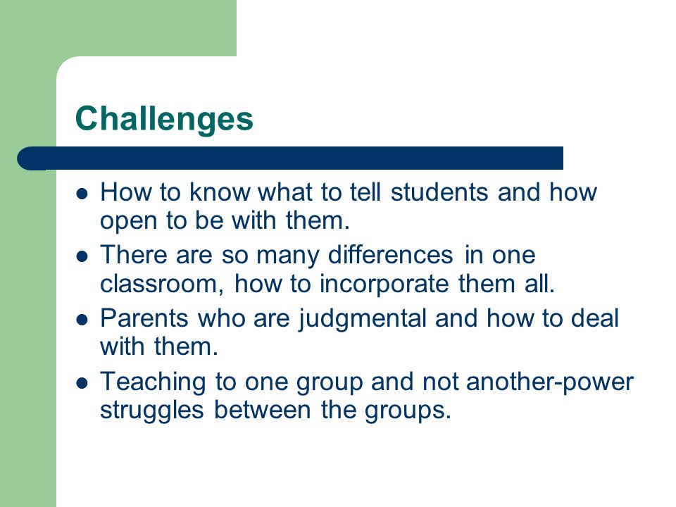 Challenges How to know what to tell students and how open to be with them.