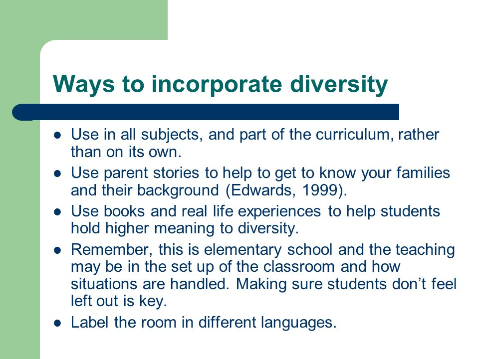 Ways to incorporate diversity Use in all subjects, and part of the curriculum, rather than on its own.