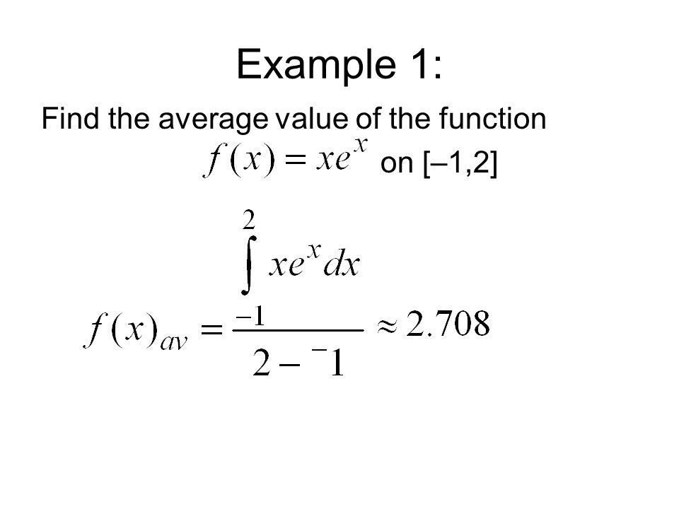 Example 1: Find the average value of the function on [–1,2]