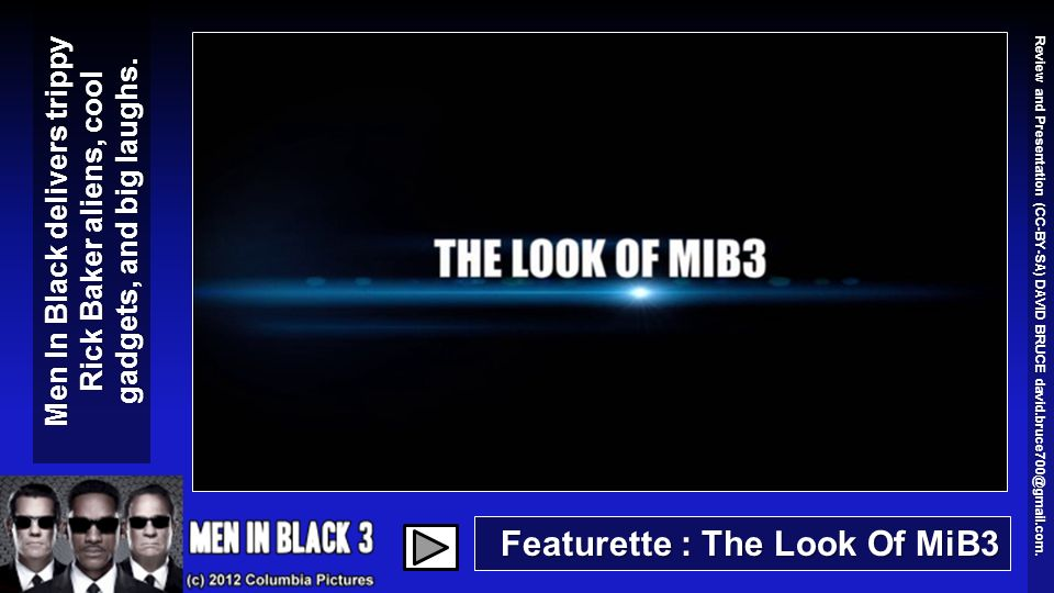 Featurette : The Look Of MiB3 Men In Black delivers trippy Rick Baker aliens, cool gadgets, and big laughs.