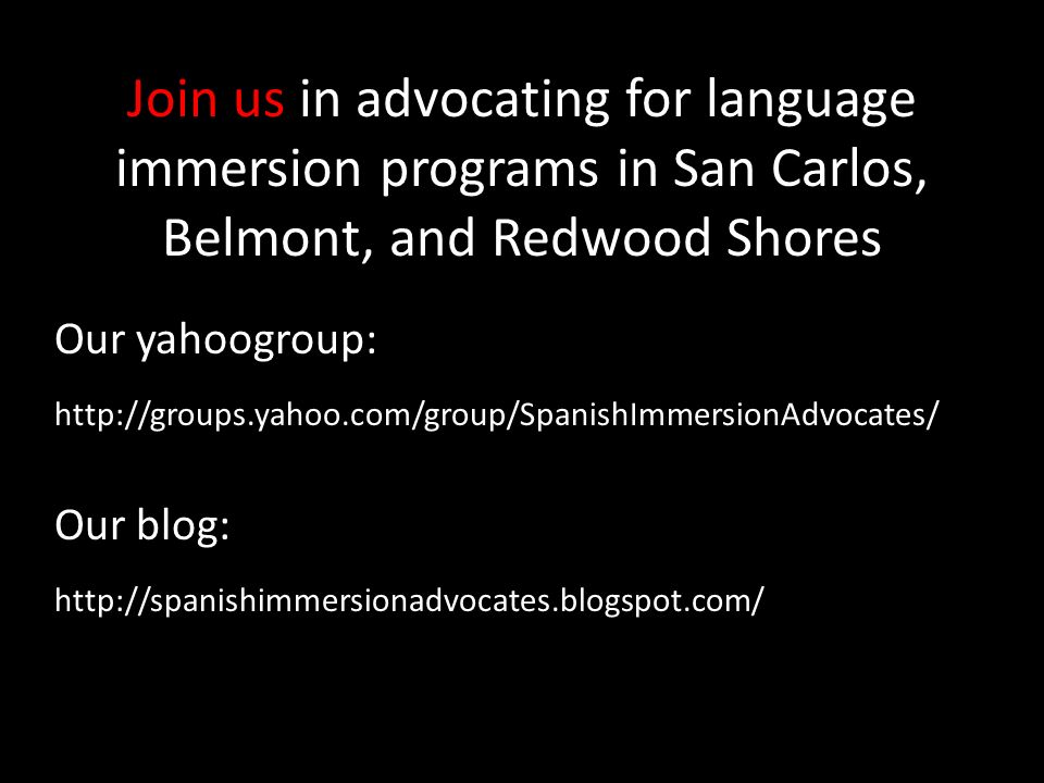 Join us in advocating for language immersion programs in San Carlos, Belmont, and Redwood Shores Our yahoogroup: http://groups.yahoo.com/group/SpanishImmersionAdvocates/ Our blog: http://spanishimmersionadvocates.blogspot.com/