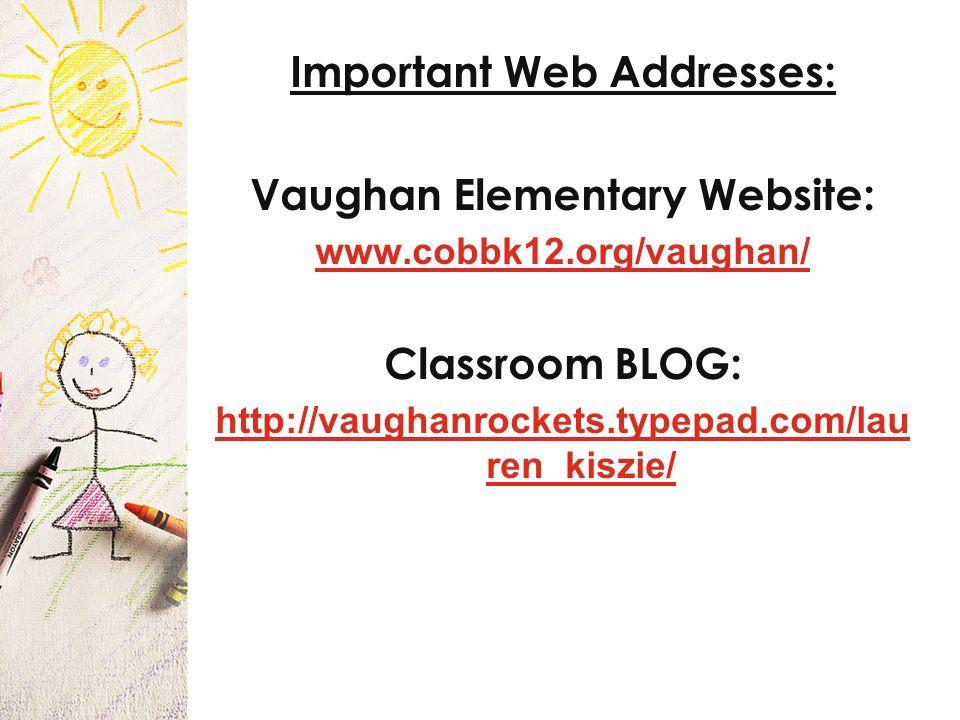 Important Web Addresses: Vaughan Elementary Website: www.cobbk12.org/vaughan/ Classroom BLOG: http://vaughanrockets.typepad.com/lau ren_kiszie/