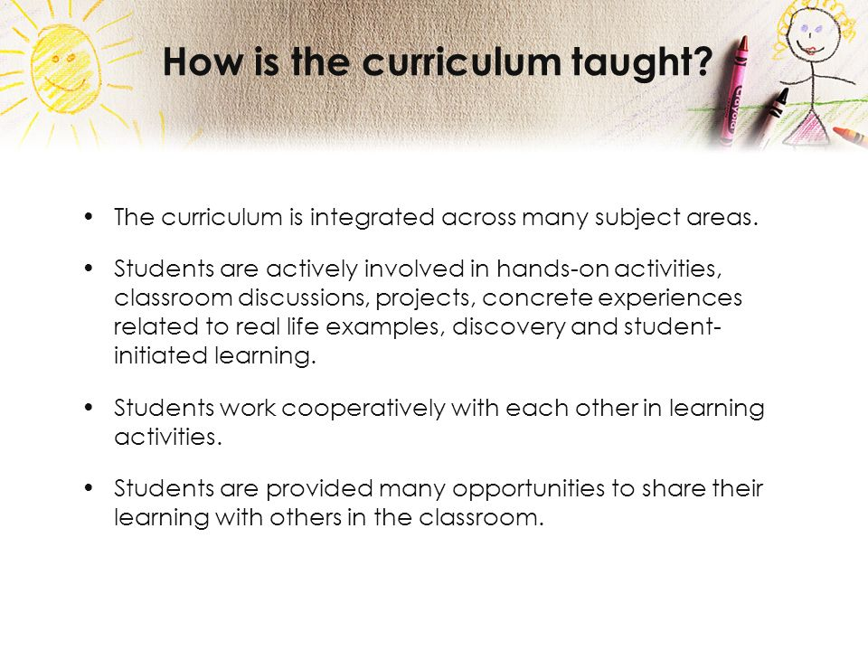 How is the curriculum taught. The curriculum is integrated across many subject areas.