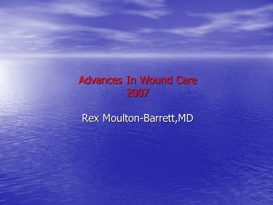 Advances In Wound Care 2007 Rex Moulton-Barrett,MD