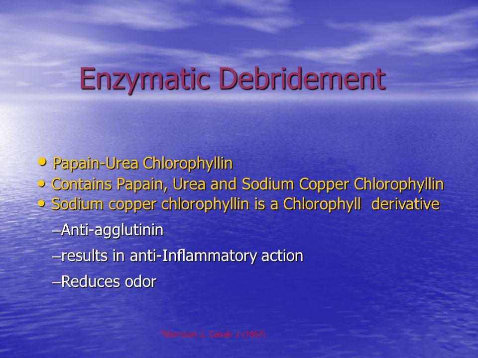 Enzymatic Debridement Enzymatic Debridement Papain-Urea Chlorophyllin Papain-Urea Chlorophyllin Contains Papain, Urea and Sodium Copper Chlorophyllin