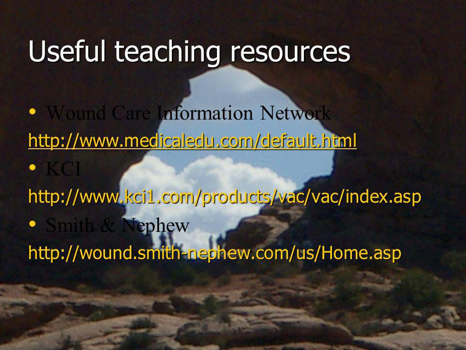 Useful teaching resources Wound Care Information Network http://www.medicaledu.com/default.html KCIhttp://www.kci1.com/products/vac/vac/index.asp Smit