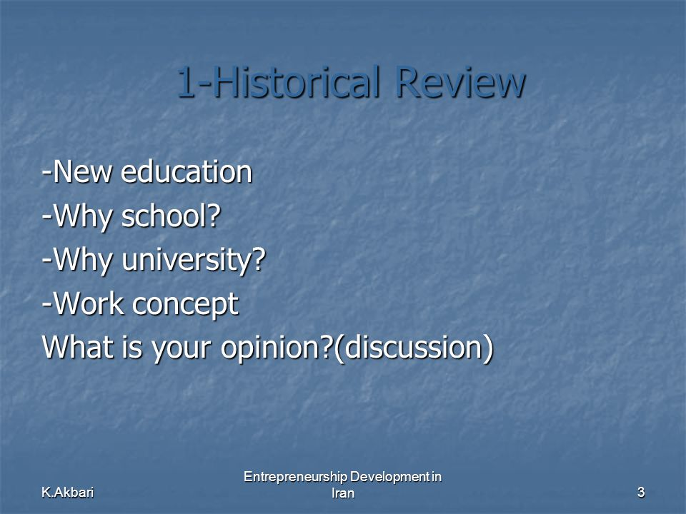 K.Akbari Entrepreneurship Development in Iran3 1-Historical Review 1-Historical Review -New education -Why school.
