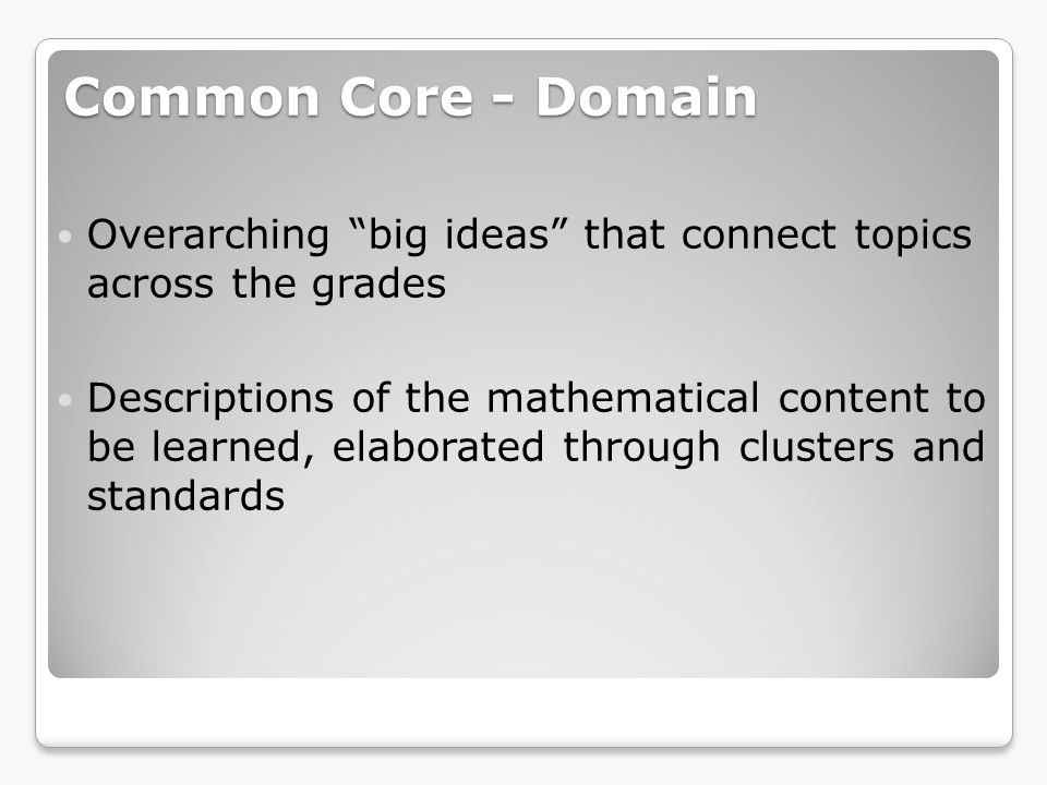 Common Core - Standards Content statements Progressions of increasing complexity from grade to grade