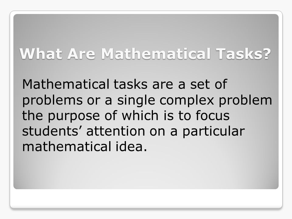 Why Focus on Mathematical Tasks.