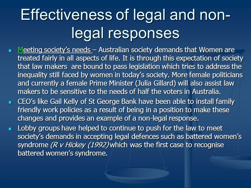 Effectiveness of legal and non- legal responses Meeting societys needs – Australian society demands that Women are treated fairly in all aspects of life.