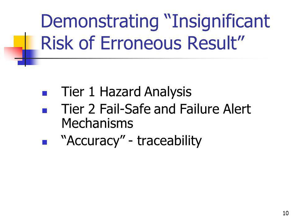 10 Demonstrating Insignificant Risk of Erroneous Result Tier 1 Hazard Analysis Tier 2 Fail-Safe and Failure Alert Mechanisms Accuracy - traceability