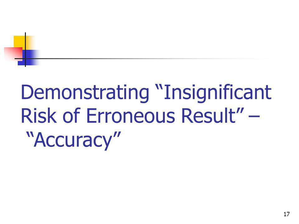 17 Demonstrating Insignificant Risk of Erroneous Result – Accuracy