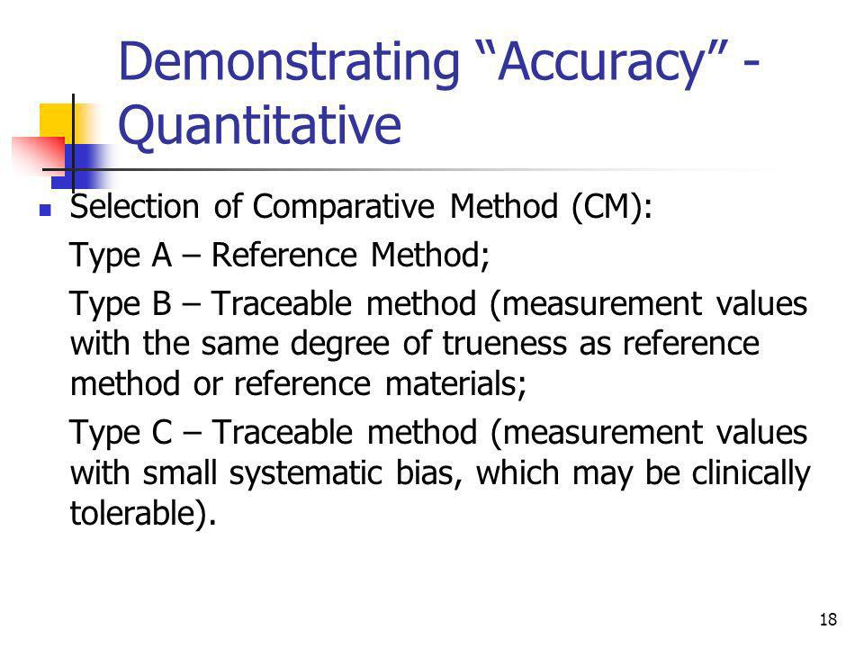 18 Demonstrating Accuracy - Quantitative Selection of Comparative Method (CM): Type A – Reference Method; Type B – Traceable method (measurement value