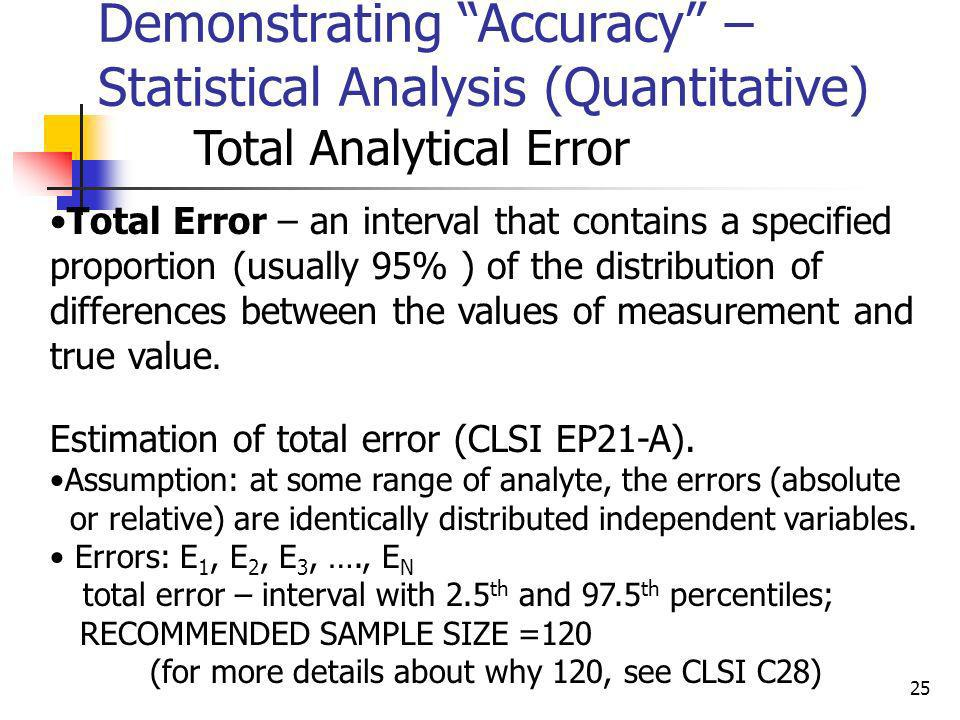 25 Demonstrating Accuracy – Statistical Analysis (Quantitative) Total Analytical Error Total Error – an interval that contains a specified proportion