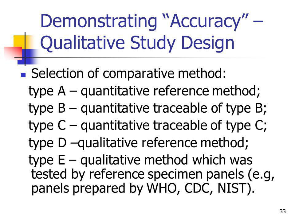33 Demonstrating Accuracy – Qualitative Study Design Selection of comparative method: type A – quantitative reference method; type B – quantitative tr