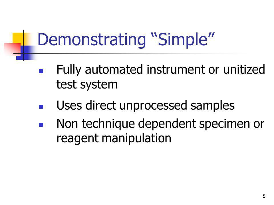 8 Demonstrating Simple Fully automated instrument or unitized test system Uses direct unprocessed samples Non technique dependent specimen or reagent