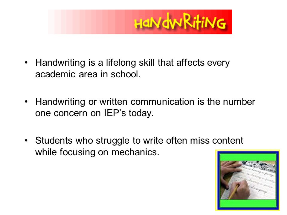 Handwriting is a lifelong skill that affects every academic area in school. Handwriting or written communication is the number one concern on IEPs tod