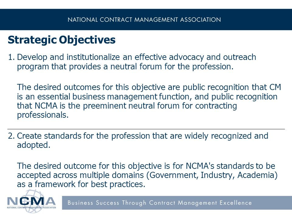 Strategic Objectives 1.Develop and institutionalize an effective advocacy and outreach program that provides a neutral forum for the profession.