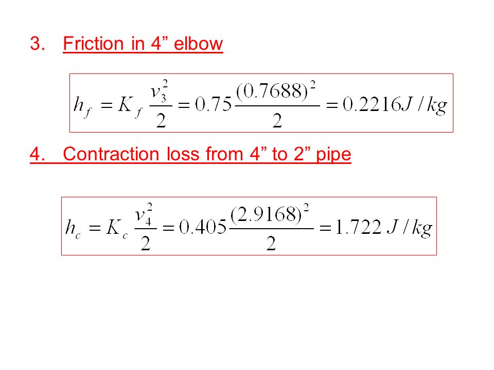 3.Friction in 4 elbow 4.Contraction loss from 4 to 2 pipe