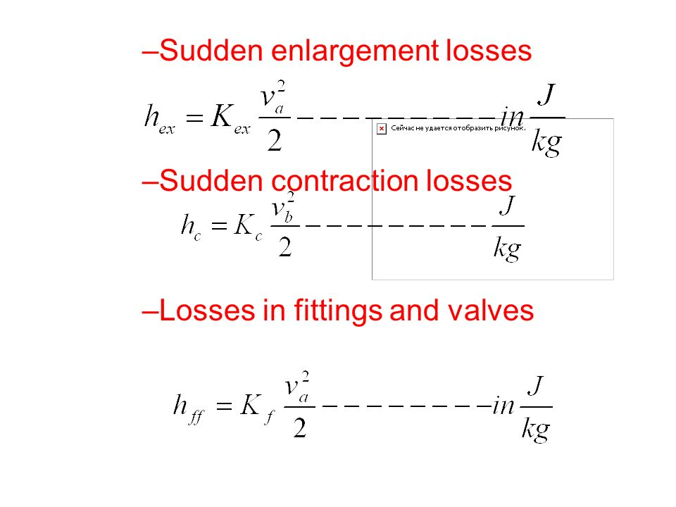 –Sudden enlargement losses –Sudden contraction losses –Losses in fittings and valves