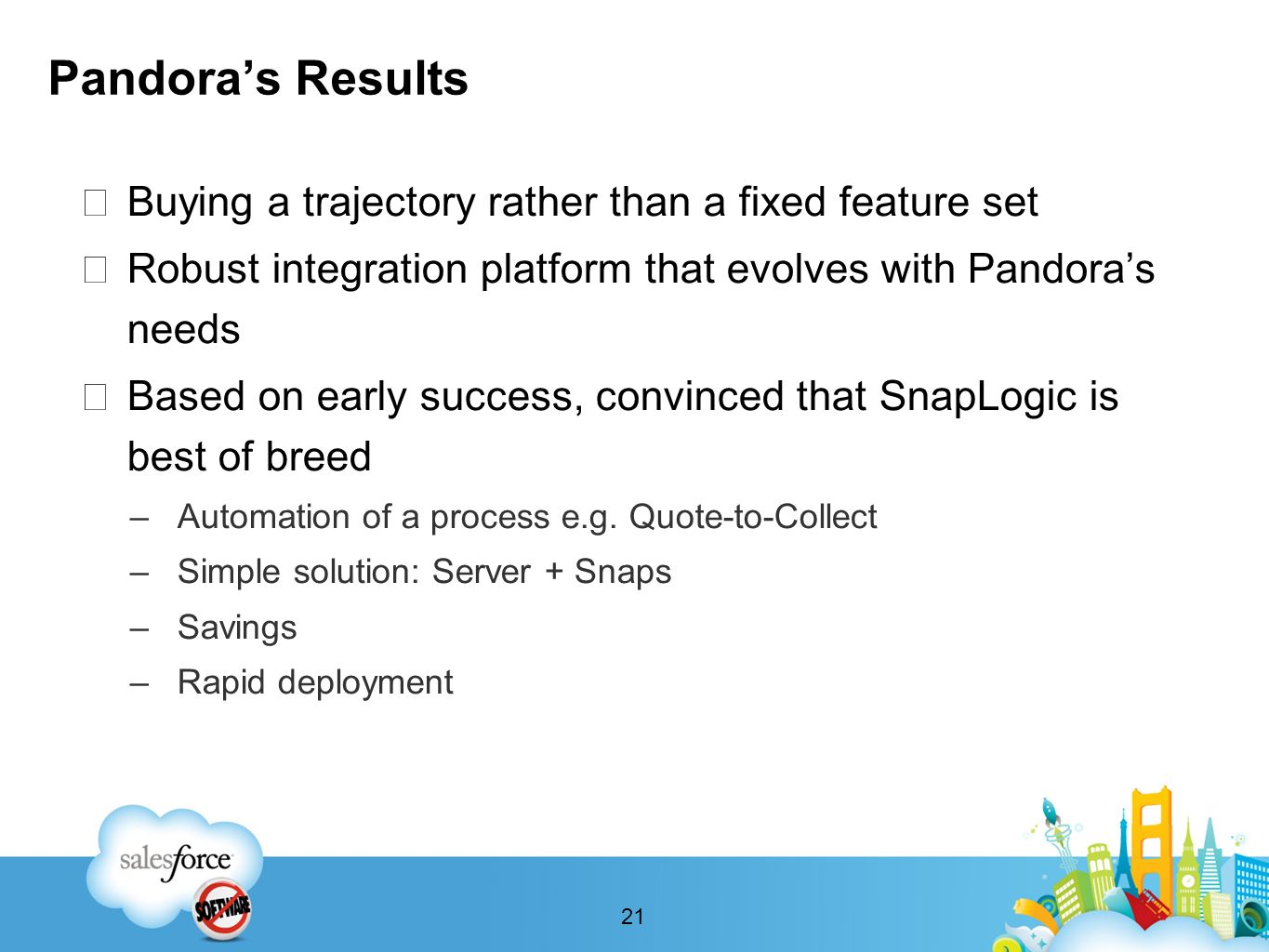 Pandoras Results Buying a trajectory rather than a fixed feature set Robust integration platform that evolves with Pandoras needs Based on early succe